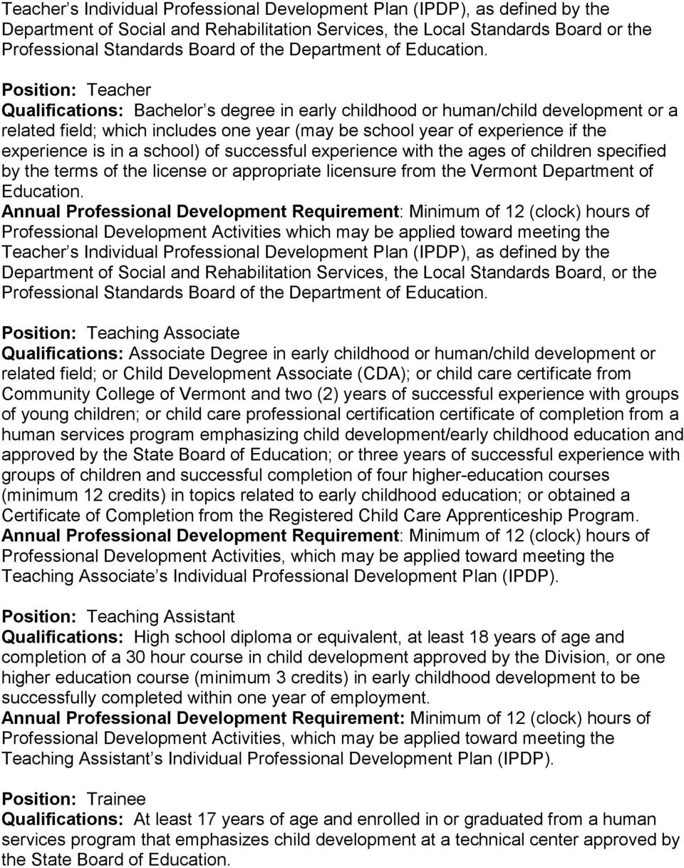 Position: Teacher Qualifications: Bachelor s degree in early childhood or human/child development or a related field; which includes one year (may be school year of experience if the experience is in