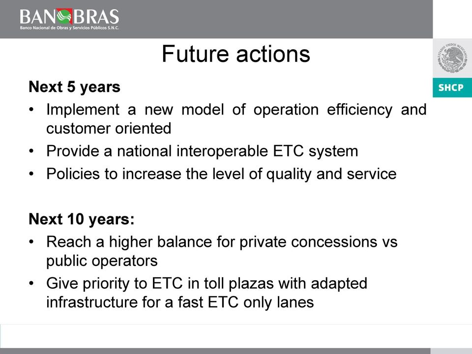 quality and service Next 10 years: Reach a higher balance for private concessions vs public