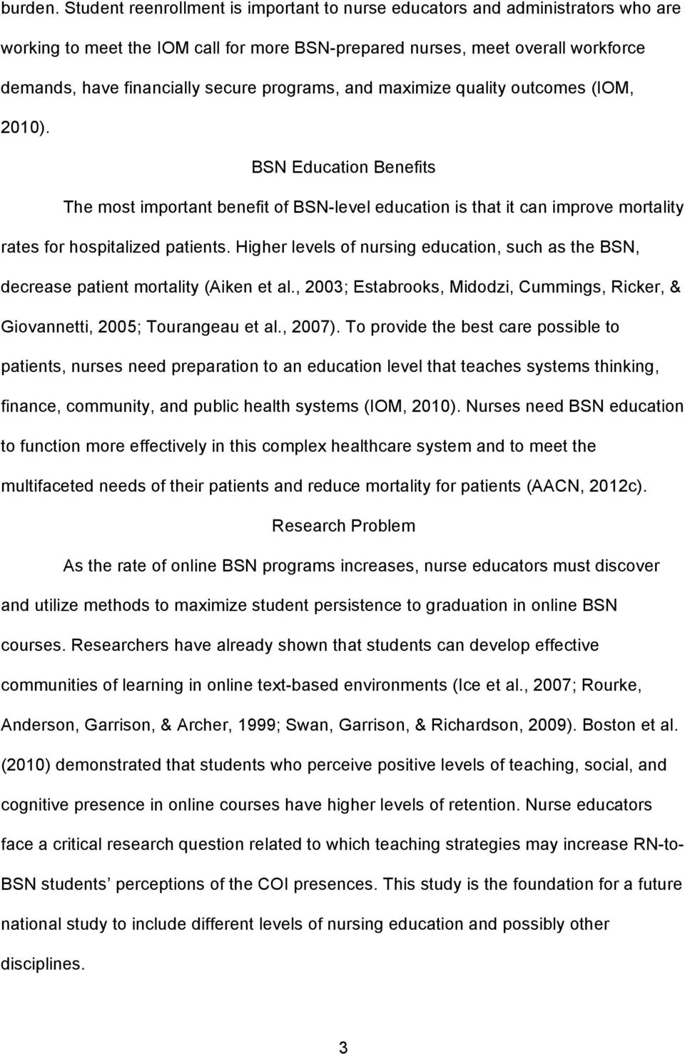 programs, and maximize quality outcomes (IOM, 2010). BSN Education Benefits The most important benefit of BSN-level education is that it can improve mortality rates for hospitalized patients.