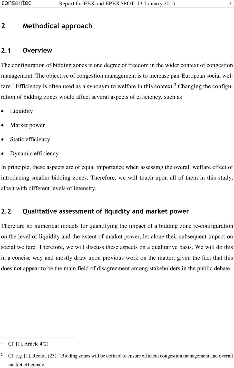 2 Changing the configuration of bidding zones would affect several aspects of efficiency, such as Liquidity Market power Static efficiency Dynamic efficiency In principle, these aspects are of equal