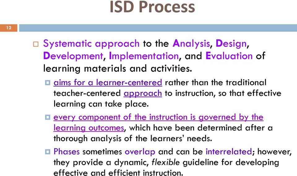 every component of the instruction is governed by the learning outcomes, which have been determined after a thorough analysis of the learners