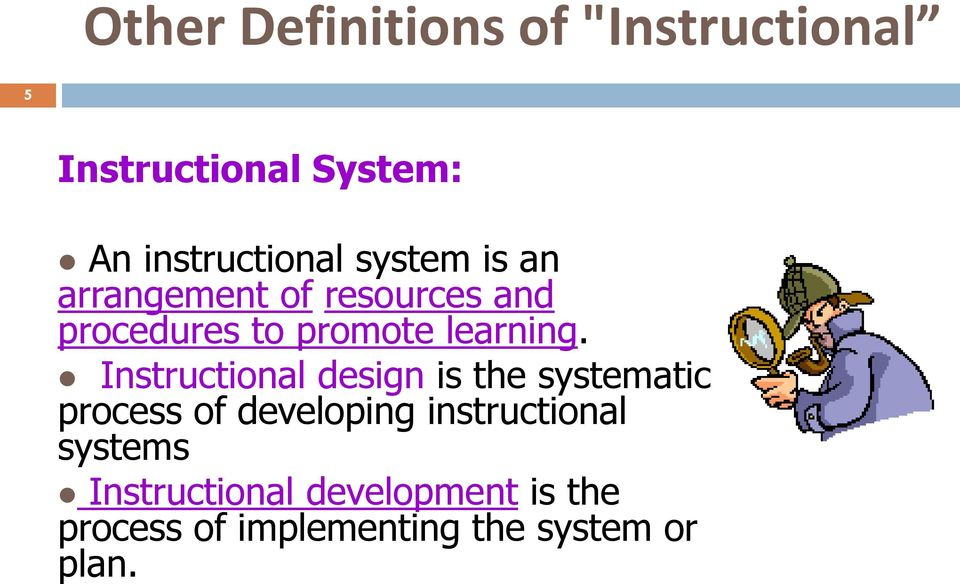 Instructional design is the systematic process of developing instructional