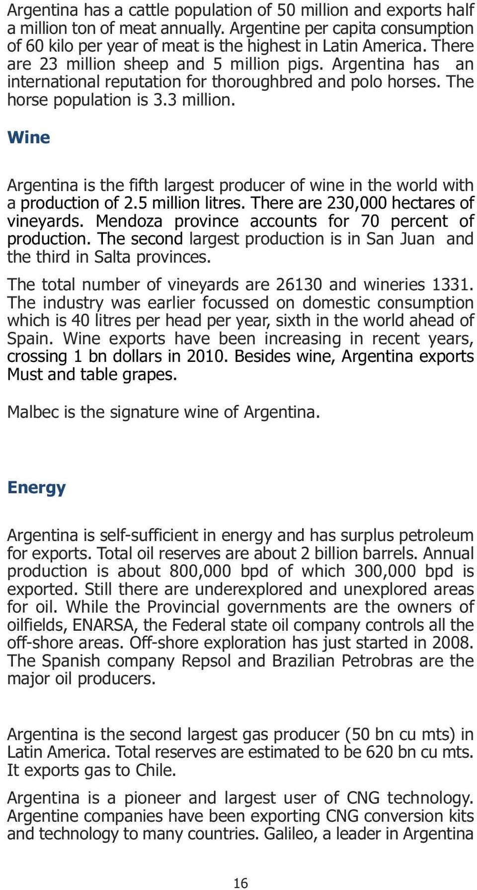 5 million litres. There are 230,000 hectares of vineyards. Mendoza province accounts for 70 percent of production. The second largest production is in San Juan and the third in Salta provinces.