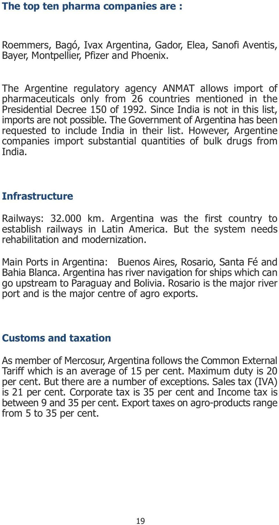 Since India is not in this list, imports are not possible. The Government of Argentina has been requested to include India in their list.