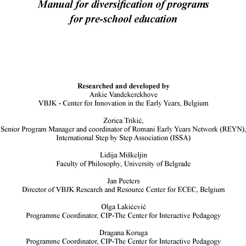 Association (ISSA) Lidija Miškeljin Faculty of Philosophy, University of Belgrade Jan Peeters Director of VBJK Research and Resource Center for ECEC,