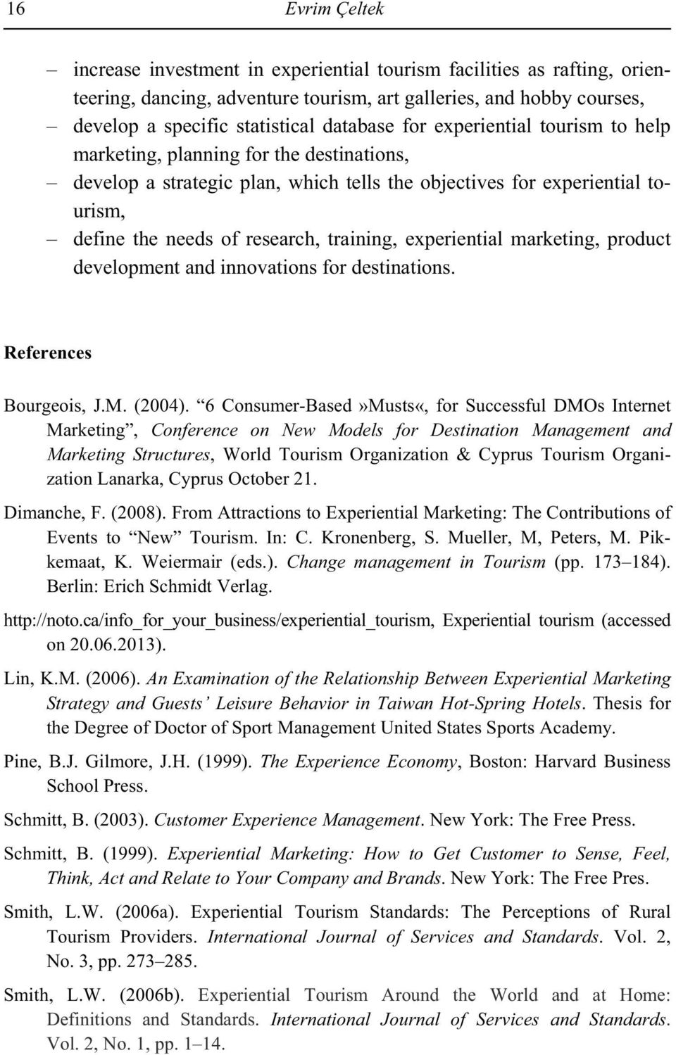 experiential marketing, product development and innovations for destinations. References Bourgeois, J.M. (2004).