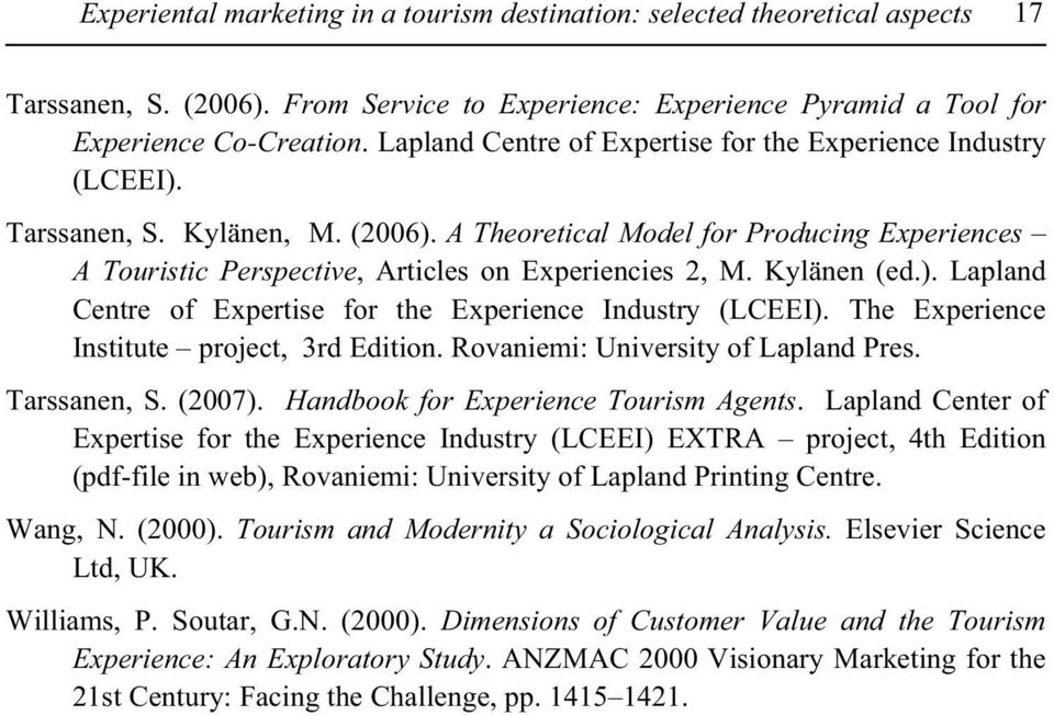 Kylänen (ed.). Lapland Centre of Expertise for the Experience Industry (LCEEI). The Experience Institute project, 3rd Edition. Rovaniemi: University of Lapland Pres. Tarssanen, S. (2007).