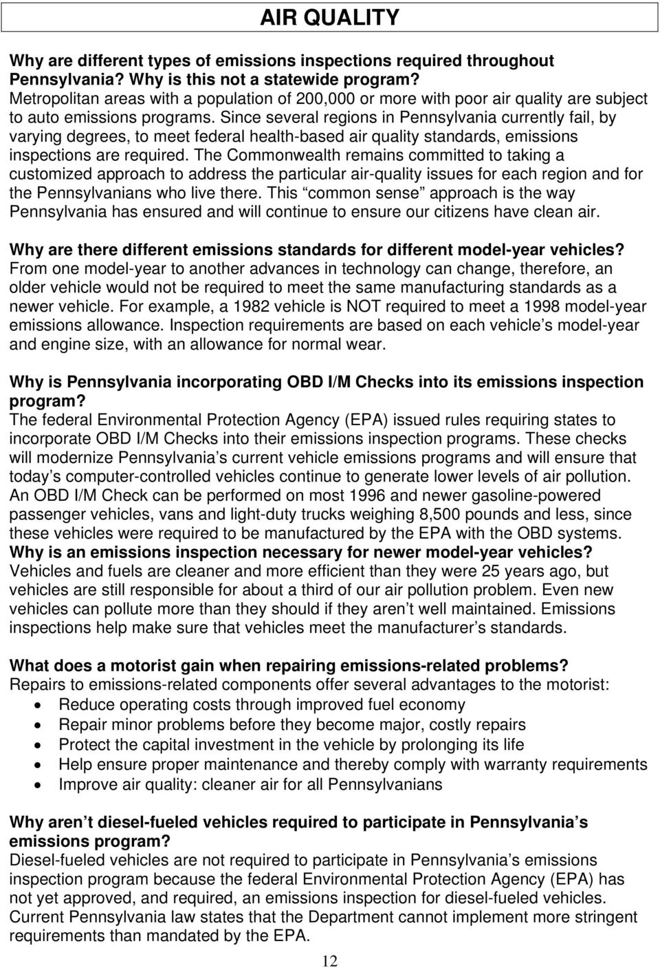 Since several regions in Pennsylvania currently fail, by varying degrees, to meet federal health-based air quality standards, emissions inspections are required.