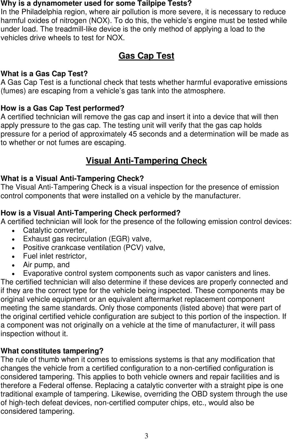 Gas Cap Test What is a Gas Cap Test? A Gas Cap Test is a functional check that tests whether harmful evaporative emissions (fumes) are escaping from a vehicle s gas tank into the atmosphere.