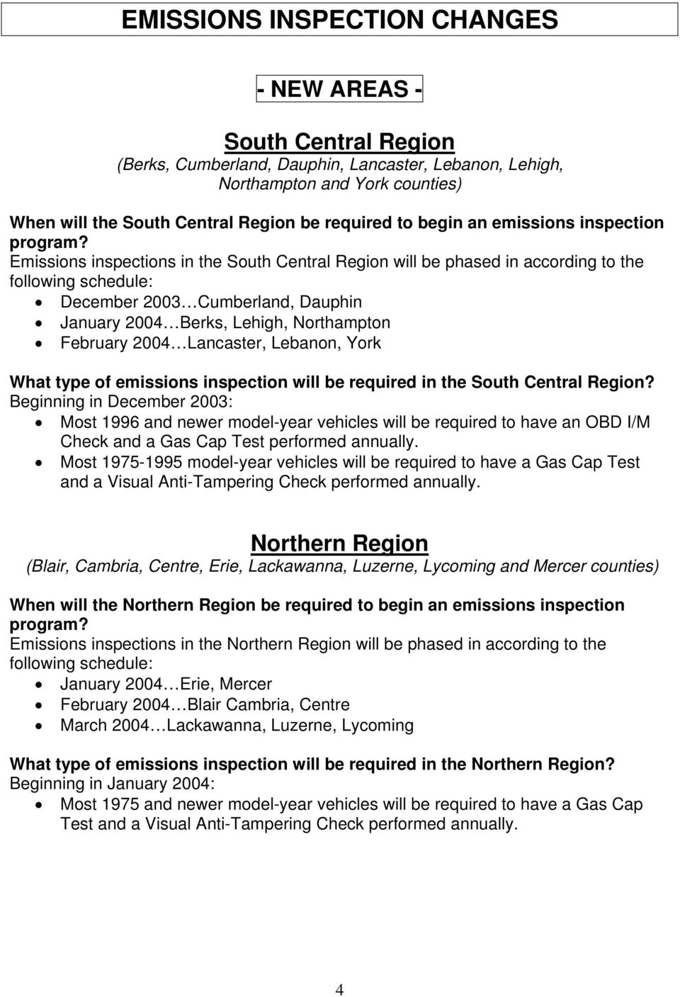 Emissions inspections in the South Central Region will be phased in according to the following schedule: December 2003 Cumberland, Dauphin January 2004 Berks, Lehigh, Northampton February 2004