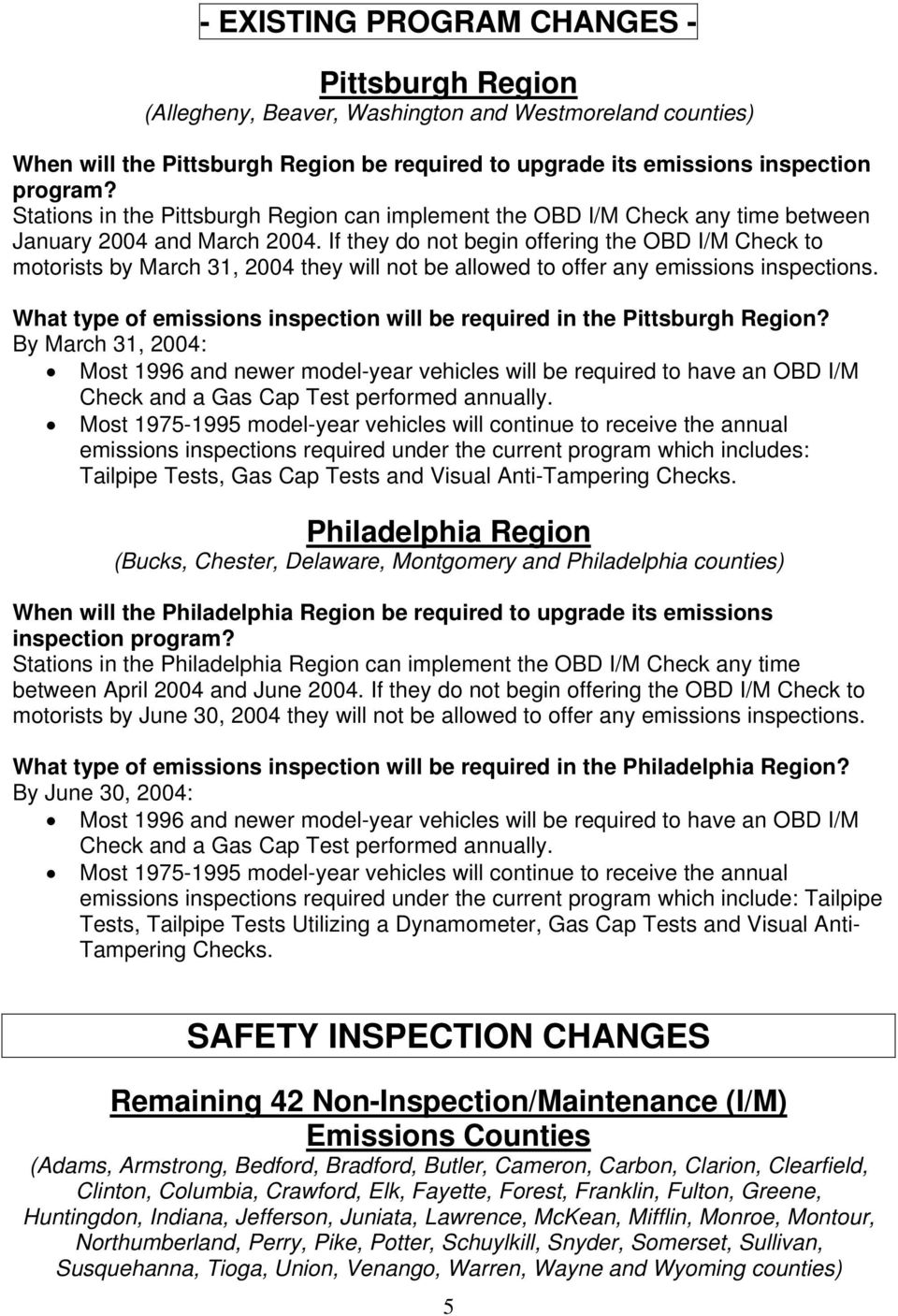 If they do not begin offering the OBD I/M Check to motorists by March 31, 2004 they will not be allowed to offer any emissions inspections.