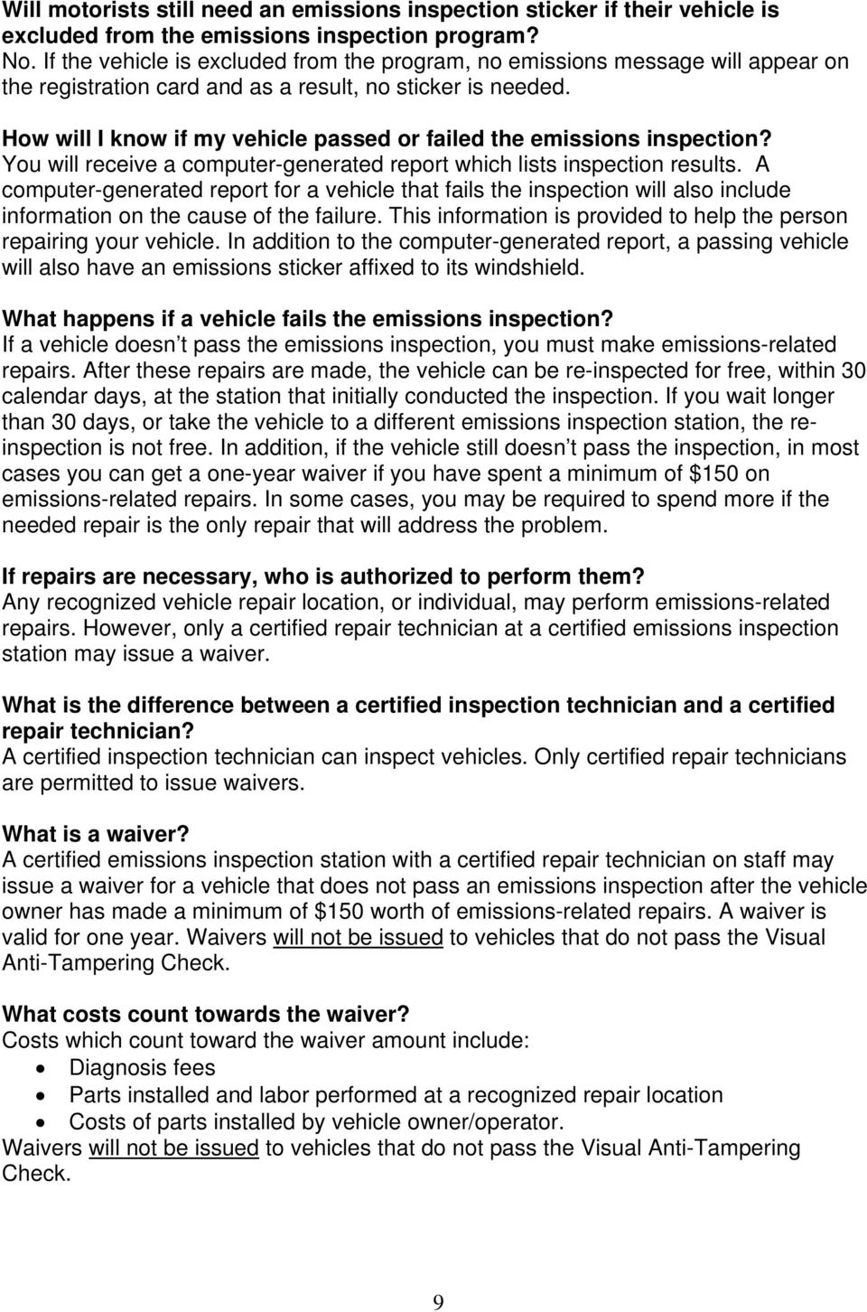 How will I know if my vehicle passed or failed the emissions inspection? You will receive a computer-generated report which lists inspection results.
