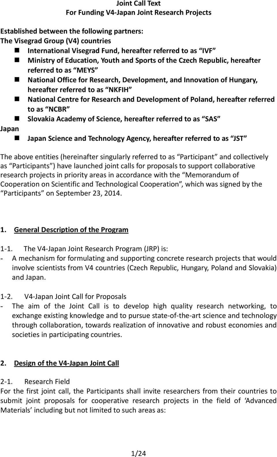 National Centre for Research and Development of Poland, hereafter referred to as NCBR Slovakia Academy of Science, hereafter referred to as SAS Japan Japan Science and Technology Agency, hereafter