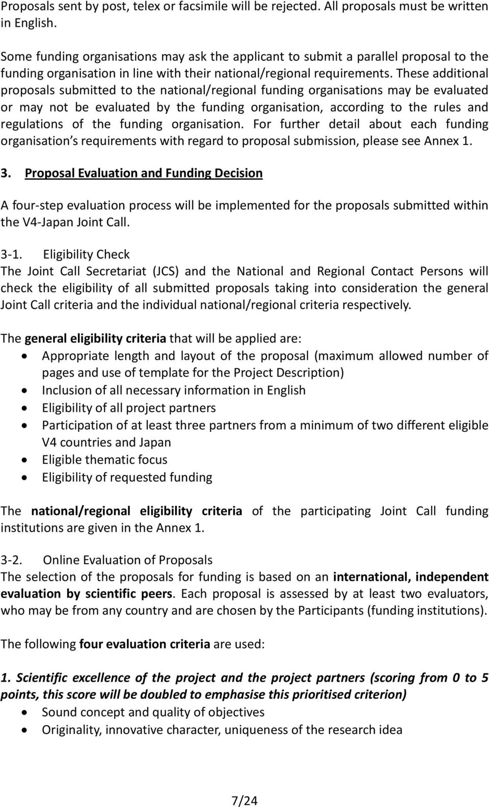 These additional proposals submitted to the national/regional funding organisations may be evaluated or may not be evaluated by the funding organisation, according to the rules and regulations of the