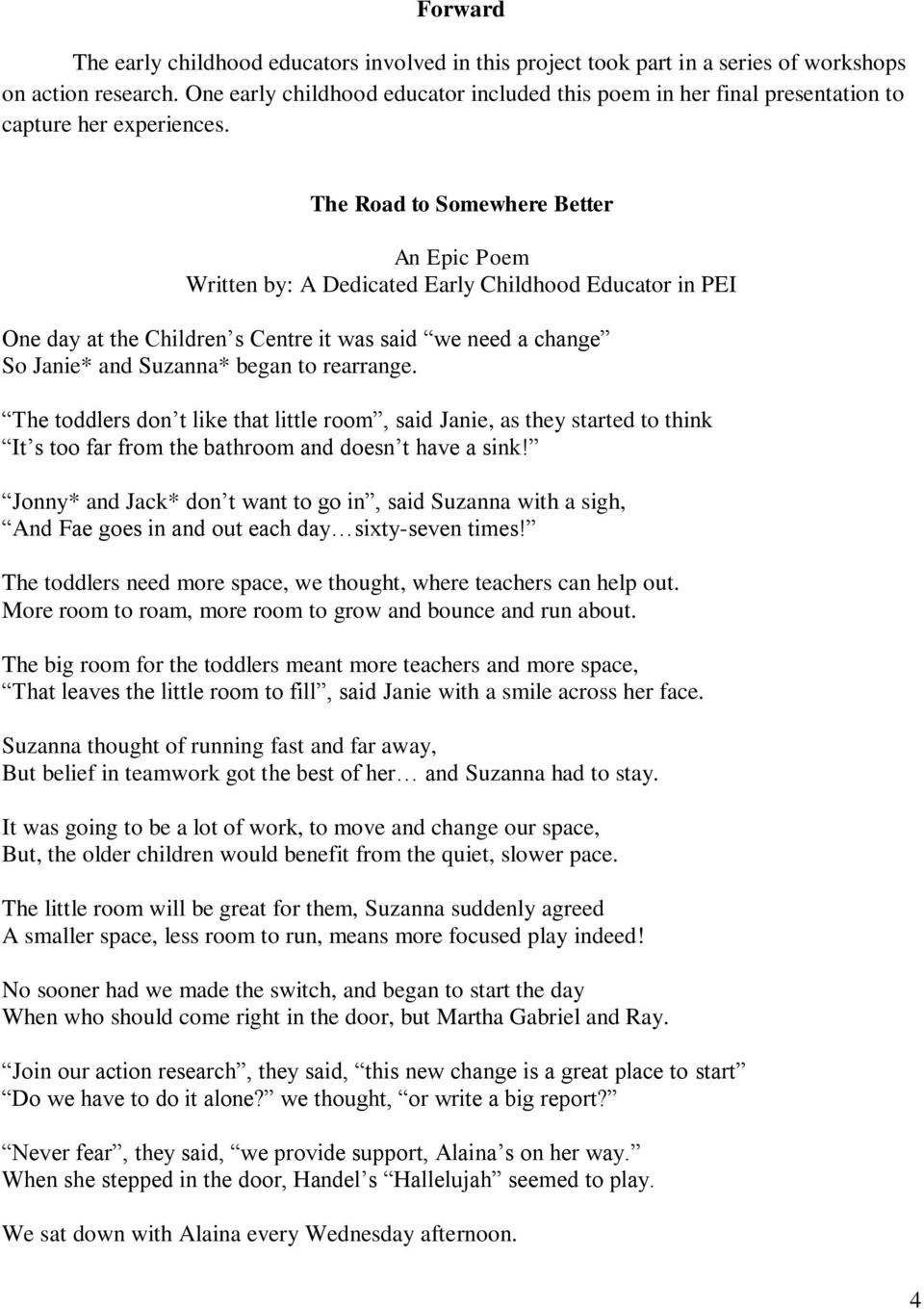 The Road to Somewhere Better An Epic Poem Written by: A Dedicated Early Childhood Educator in PEI One day at the Children s Centre it was said we need a change So Janie* and Suzanna* began to