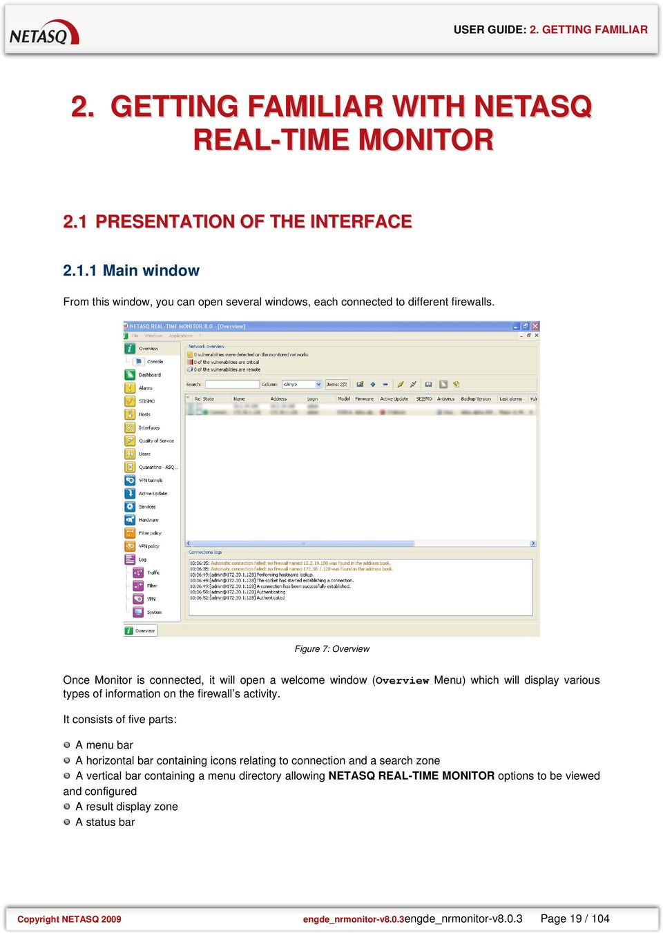 Figure 7: Overview Once Monitor is connected, it will open a welcome window (Overview Menu) which will display various types of information on the firewall s activity.
