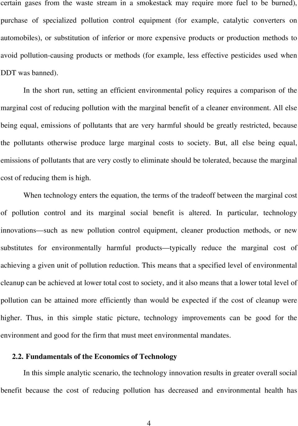 In the short run, setting an efficient environmental policy requires a comparison of the marginal cost of reducing pollution with the marginal benefit of a cleaner environment.