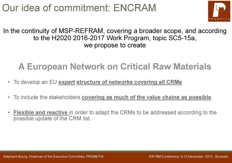 EU expert structure of networks covering all CRMs To include the stakeholders covering as much of the value chains as