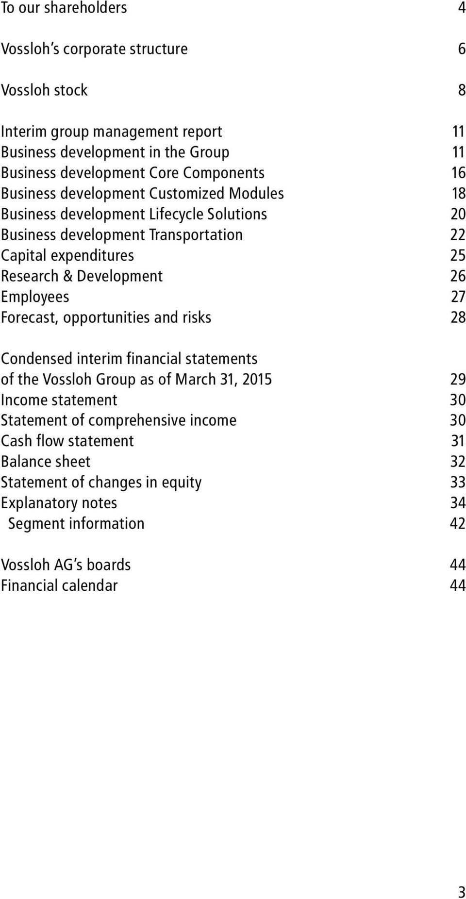 Employees 27 Forecast, opportunities and risks 28 Condensed interim financial statements of the Vossloh Group as of March 31, 2015 29 Income statement 30 Statement of