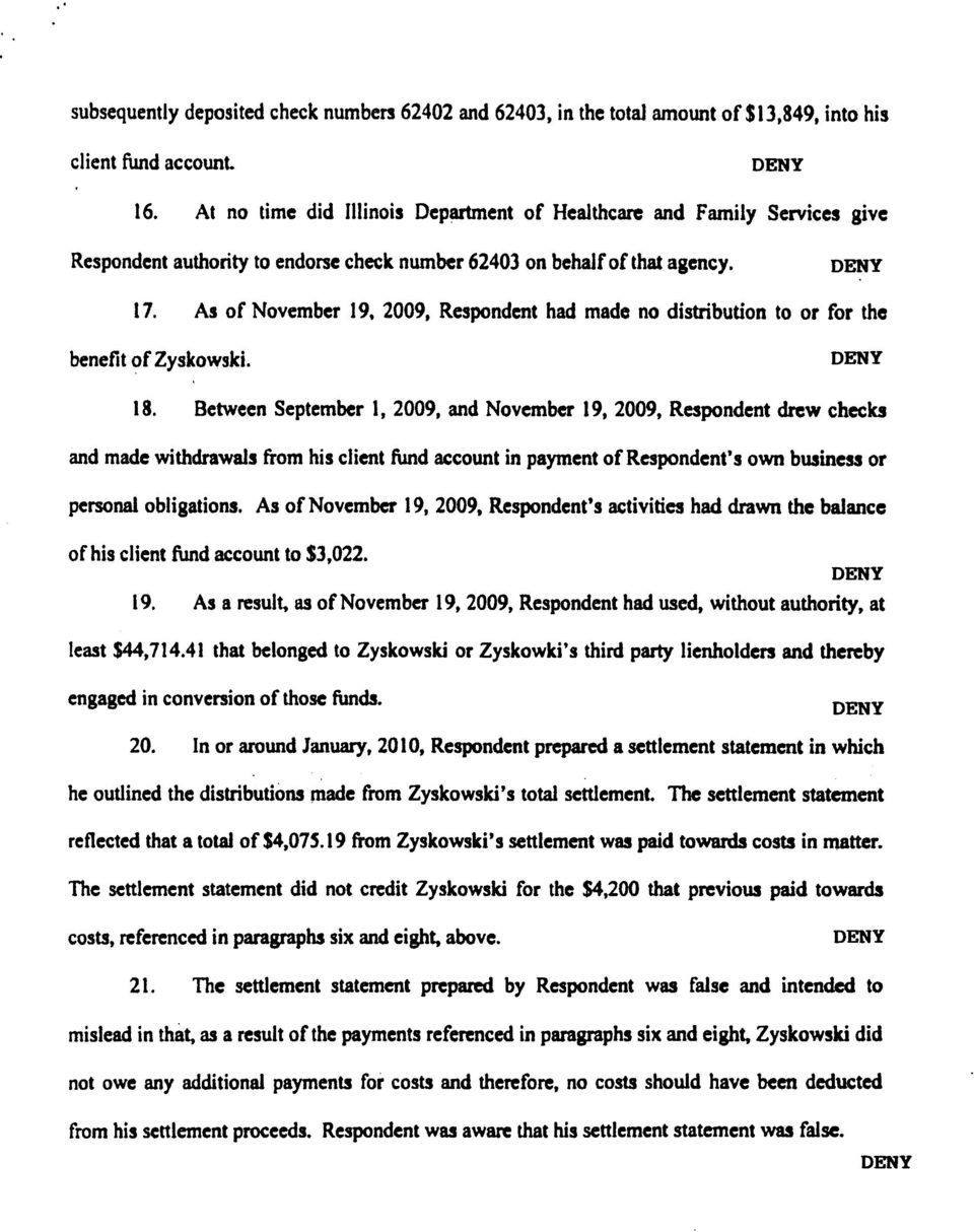 As of November 19, 2009, Respondent had made no distribution to or for the benefit ofzyskowski. deny 18.