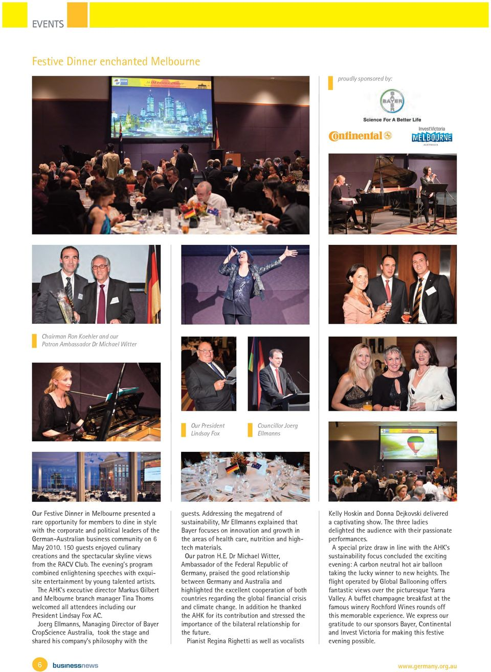 150 guests enjoyed culinary creations and the spectacular skyline views from the RACV Club. The evening s program combined enlightening speeches with exquisite entertainment by young talented artists.