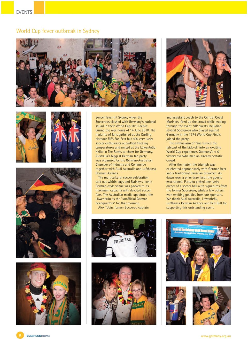 Germany. Australia s biggest German fan party was organised by the German-Australian Chamber of Industry and Commerce together with Audi Australia and Lufthansa German Airlines.