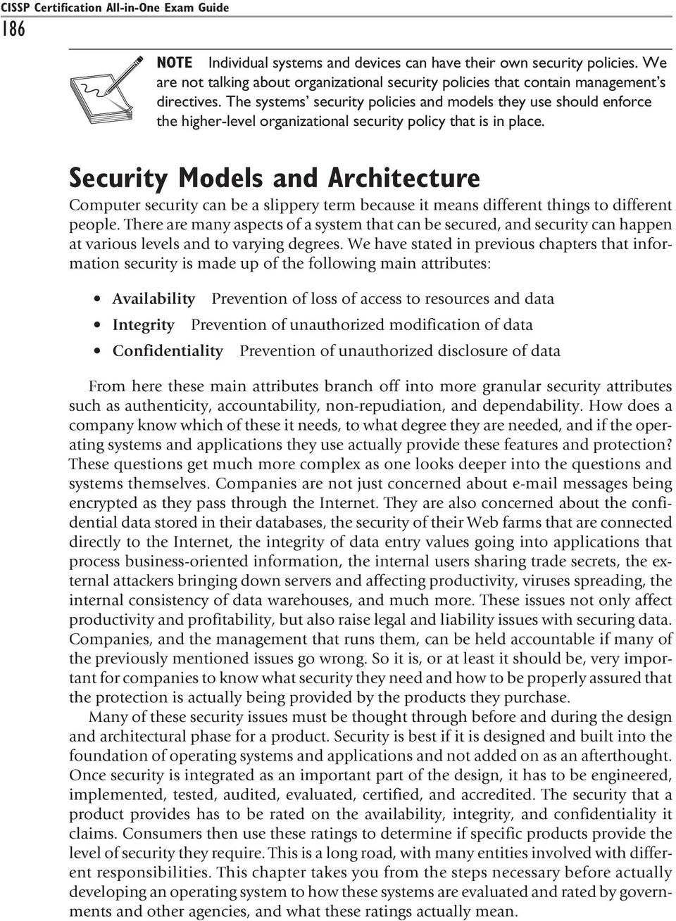 The systems security policies and models they use should enforce the higher-level organizational security policy that is in place.