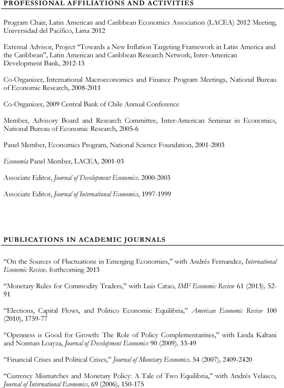 Macroeconomics and Finance Program Meetings, National Bureau of Economic Research, 2008-2011 Co-Organizer, 2009 Central Bank of Chile Annual Conference Member, Advisory Board and Research Committee,