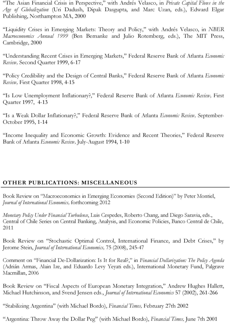 eds.), The MIT Press, Cambridge, 2000 Understanding Recent Crises in Emerging Markets, Federal Reserve Bank of Atlanta Economic Review, Second Quarter 1999, 6-17 Policy Credibility and the Design of