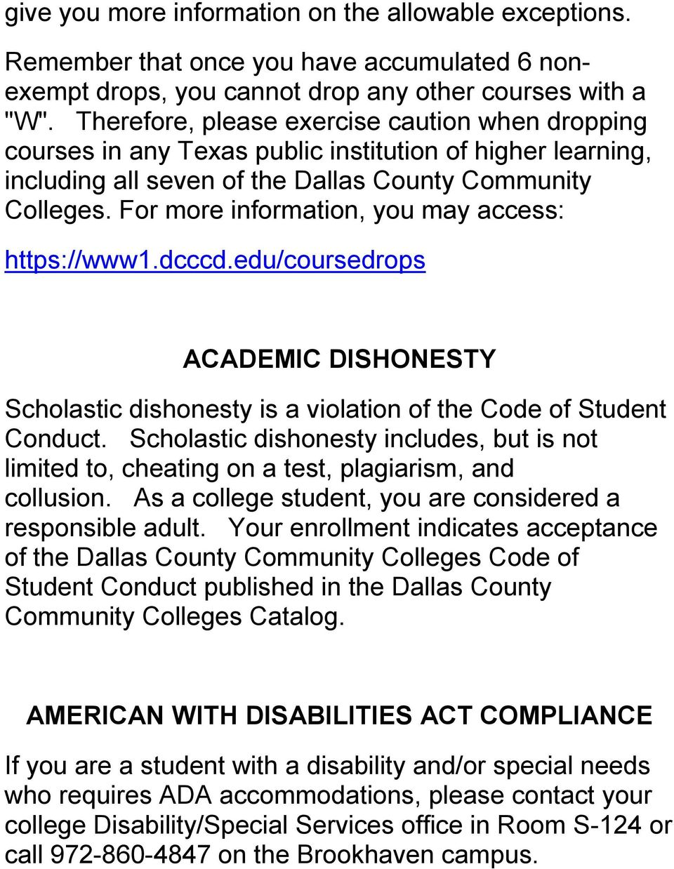 For more information, you may access: https://www1.dcccd.edu/coursedrops ACADEMIC DISHONESTY Scholastic dishonesty is a violation of the Code of Student Conduct.