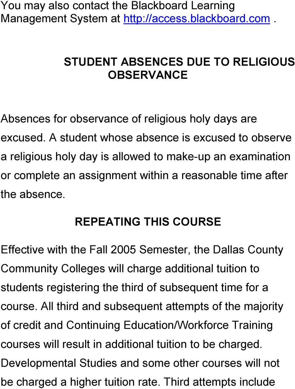 REPEATING THIS COURSE Effective with the Fall 2005 Semester, the Dallas County Community Colleges will charge additional tuition to students registering the third of subsequent time for a course.