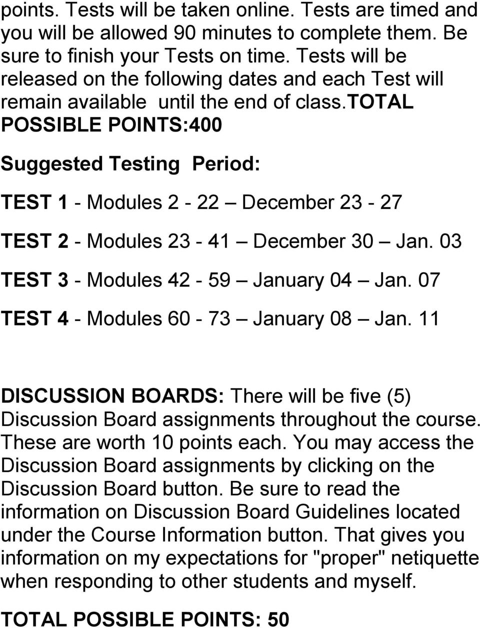total POSSIBLE POINTS:400 Suggested Testing Period: TEST 1 - Modules 2-22 December 23-27 TEST 2 - Modules 23-41 December 30 Jan. 03 TEST 3 - Modules 42-59 January 04 Jan.