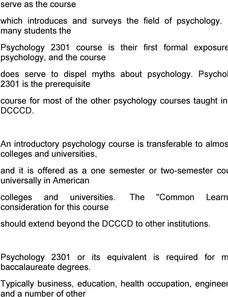 Psychology 2301 is the prerequisite course for most of the other psychology courses taught in the DCCCD.