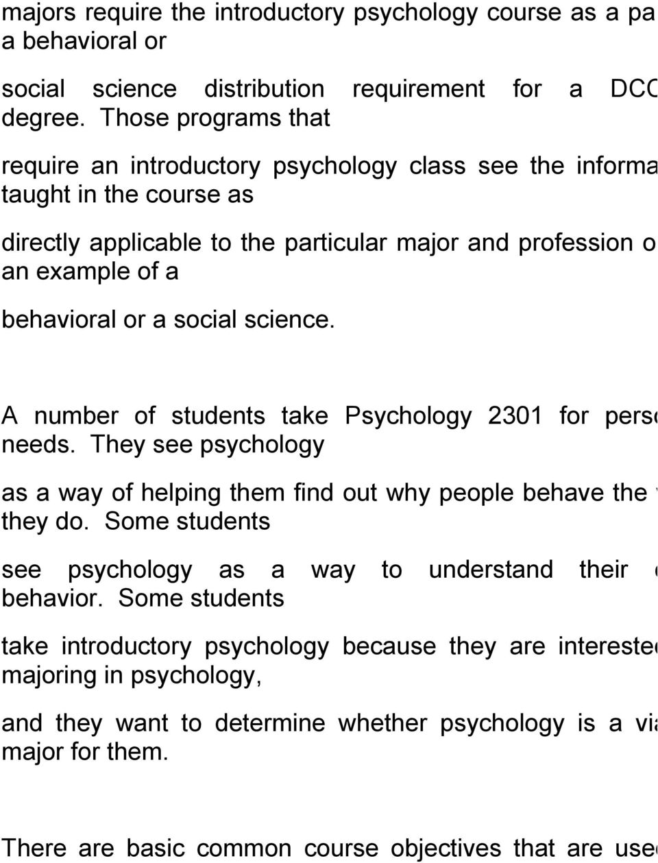 a social science. A number of students take Psychology 2301 for personal needs. They see psychology as a way of helping them find out why people behave the way they do.