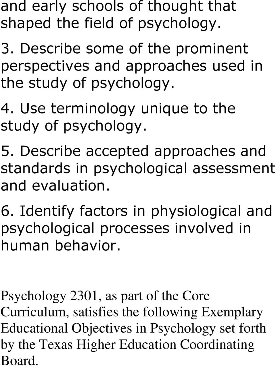 5. Describe accepted approaches and standards in psychological assessment and evaluation. 6.