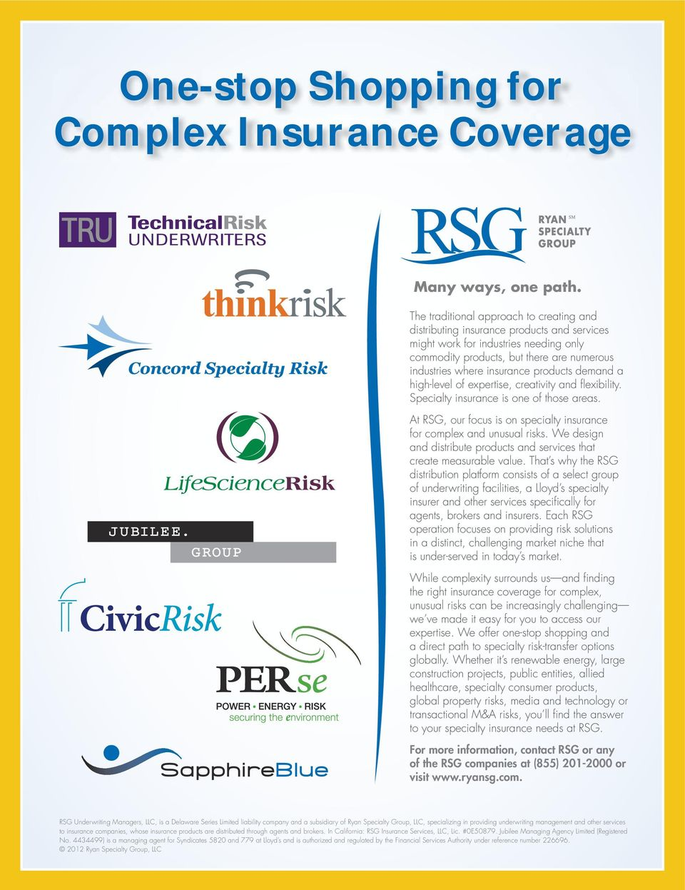 products demand a high-level of expertise, creativity and flexibility. Specialty insurance is one of those areas. At RSG, our focus is on specialty insurance for complex and unusual risks.