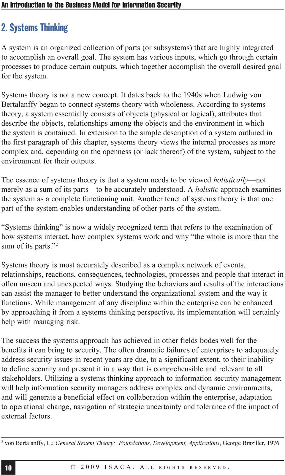The system has various inputs, which go through certain processes to produce certain outputs, which together accomplish the overall desired goal for the system. Systems theory is not a new concept.
