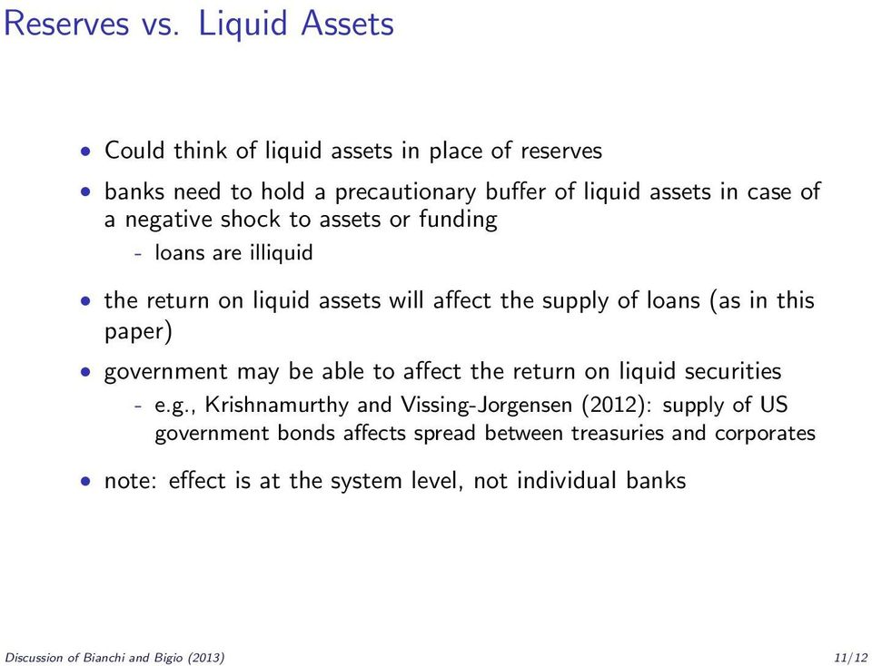 shock to assets or funding - loans are illiquid the return on liquid assets will affect the supply of loans (as in this paper) government may be