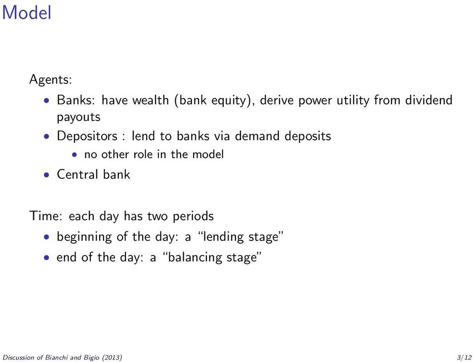 the model Central bank Time: each day has two periods beginning of the day: a