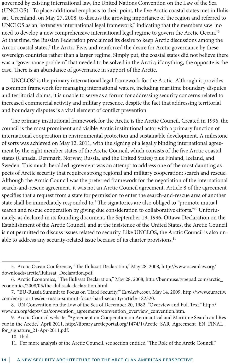 an extensive international legal framework, indicating that the members saw no need to develop a new comprehensive international legal regime to govern the Arctic Ocean.
