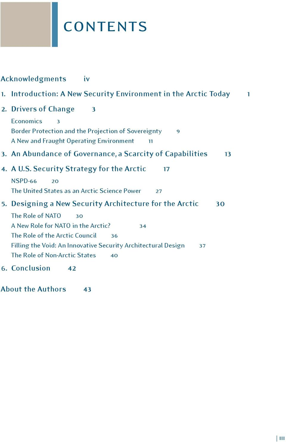 An Abundance of Governance, a Scarcity of Capabilities 13 4. A U.S. Security Strategy for the Arctic 17 NSPD-66 20 The United States as an Arctic Science Power 27 5.
