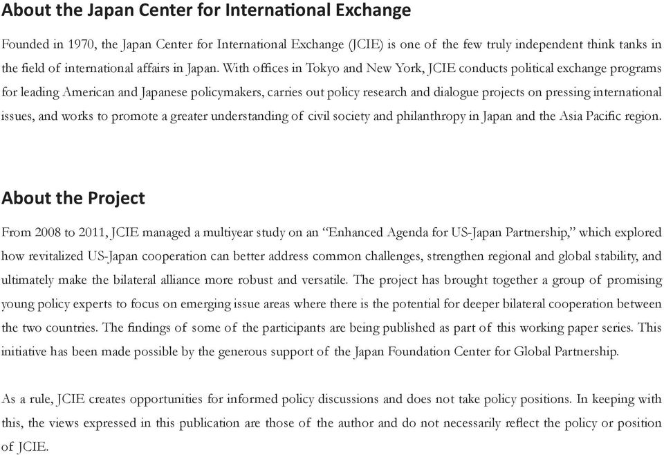 With offices in Tokyo and New York, JCIE conducts political exchange programs for leading American and Japanese policymakers, carries out policy research and dialogue projects on pressing