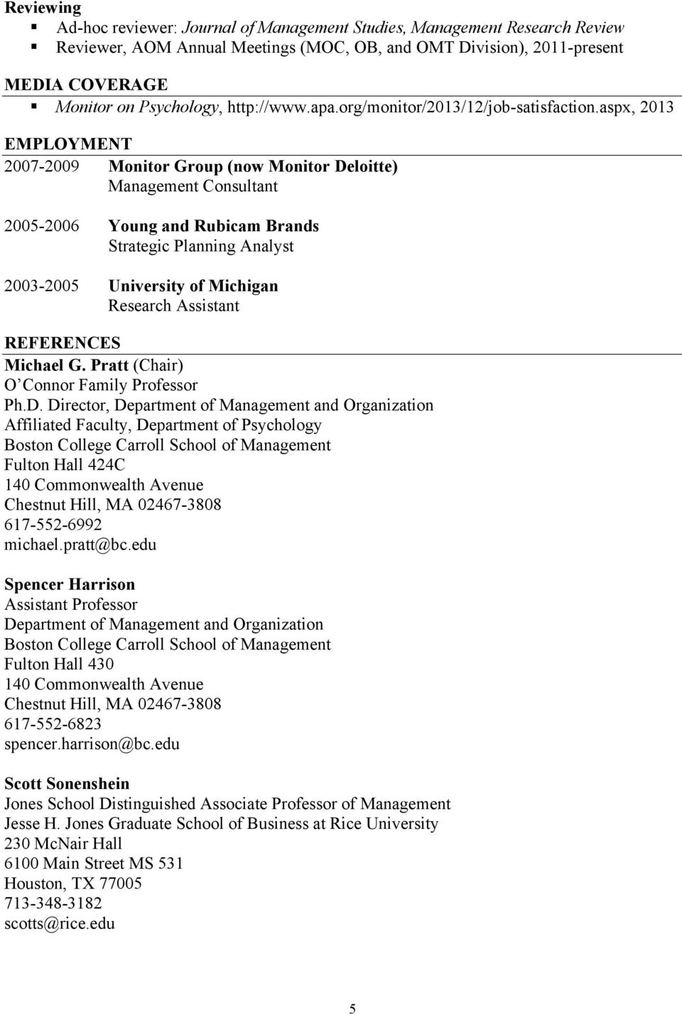 aspx, 2013 EMPLOYMENT 2007-2009 Monitor Group (now Monitor Deloitte) Management Consultant 2005-2006 Young and Rubicam Brands Strategic Planning Analyst 2003-2005 University of Michigan Research