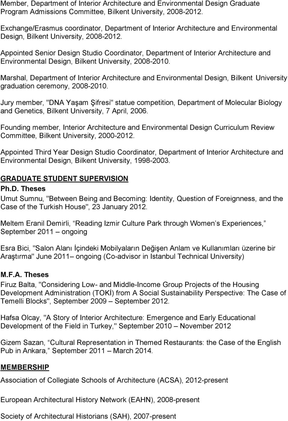 Appointed Senior Design Studio Coordinator, Department of Interior Architecture and Environmental Design, Bilkent University, 2008-2010.