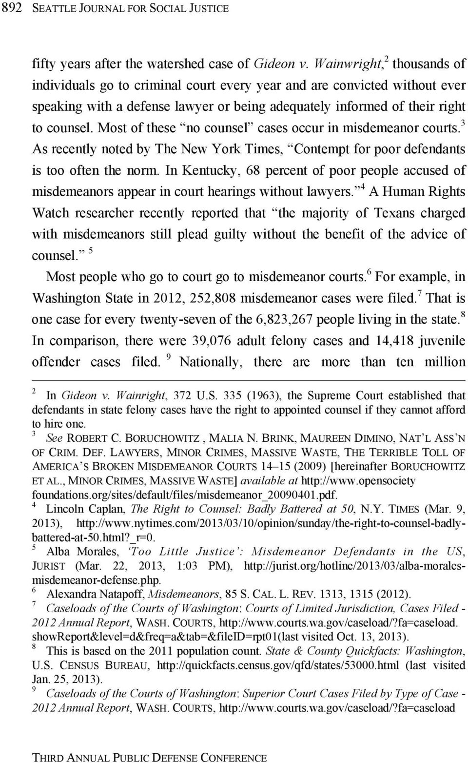 Most of these no counsel cases occur in misdemeanor courts. 3 As recently noted by The New York Times, Contempt for poor defendants is too often the norm.