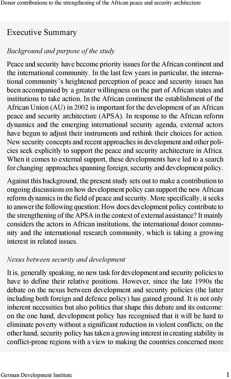 In the last few years in particular, the international community s heightened perception of peace and security issues has been accompanied by a greater willingness on the part of African states and