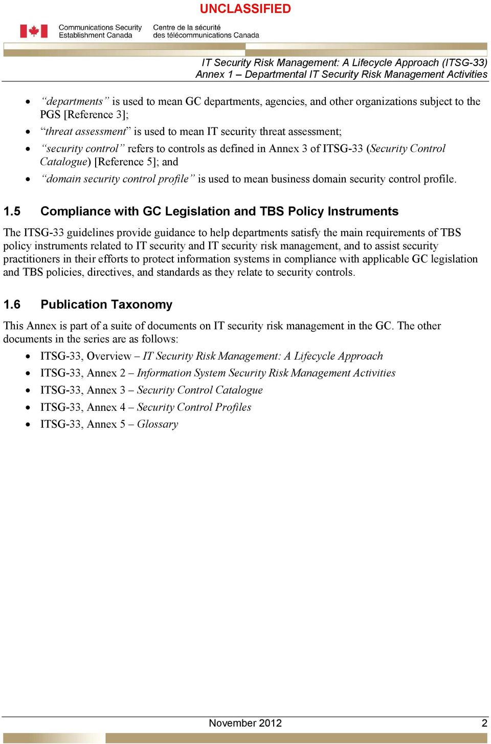 5 Compliance with GC Legislation and TBS Policy Instruments The ITSG-33 guidelines provide guidance to help departments satisfy the main requirements of TBS policy instruments related to IT security
