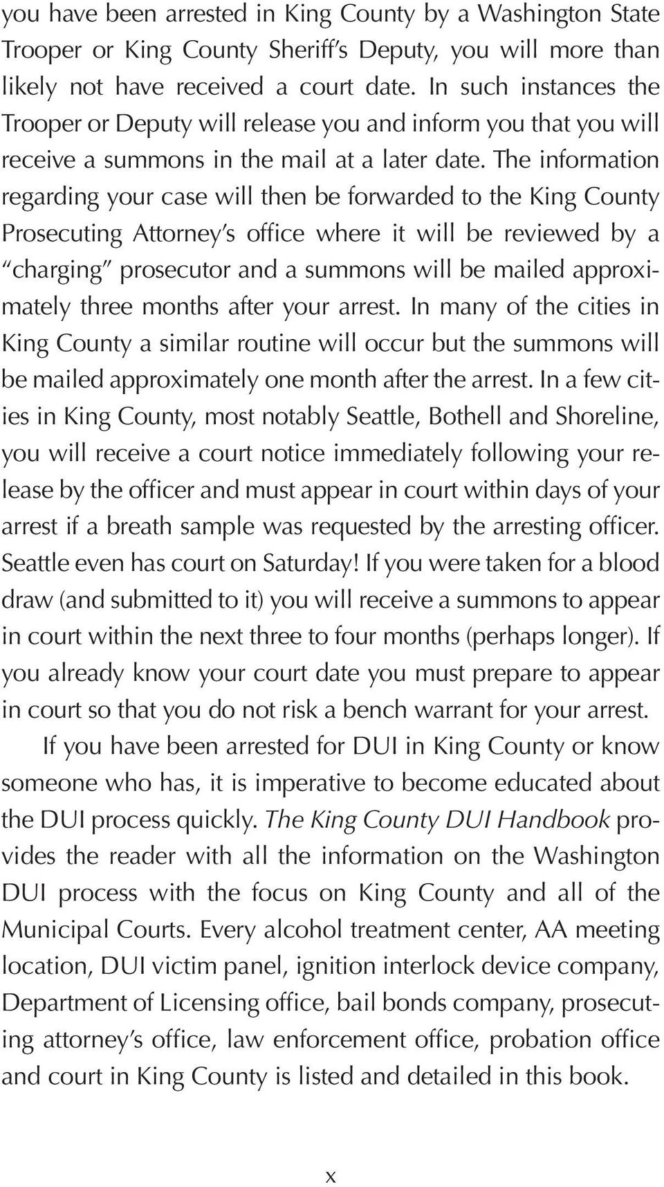 The information regarding your case will then be forwarded to the King County Prosecuting Attorney s office where it will be reviewed by a charging prosecutor and a summons will be mailed