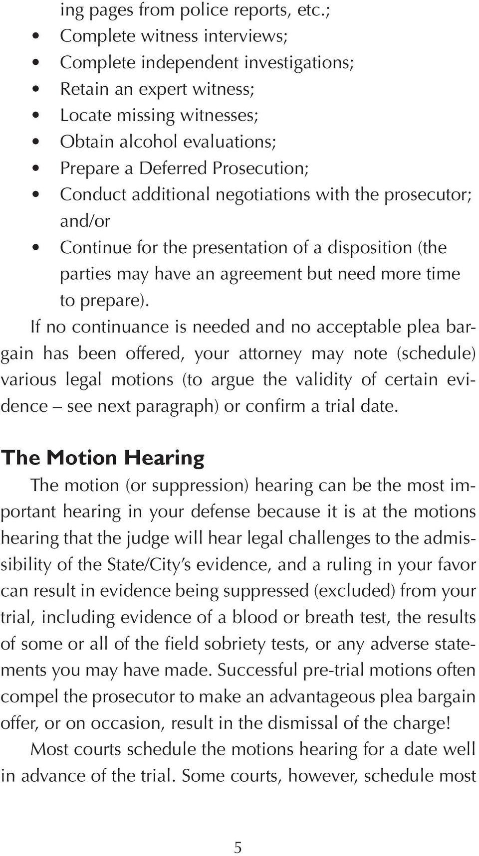 negotiations with the prosecutor; and/or Continue for the presentation of a disposition (the parties may have an agreement but need more time to prepare).