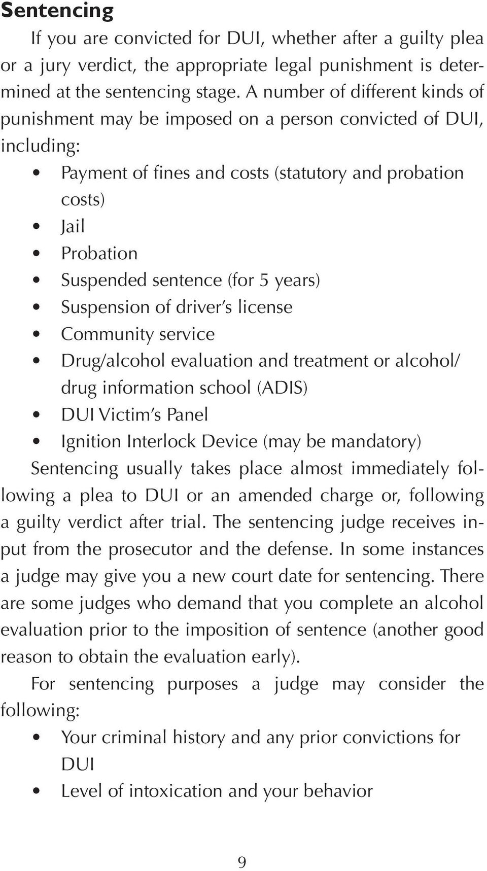 years) Suspension of driver s license Community service Drug/alcohol evaluation and treatment or alcohol/ drug information school (ADIS) DUI Victim s Panel Ignition Interlock Device (may be